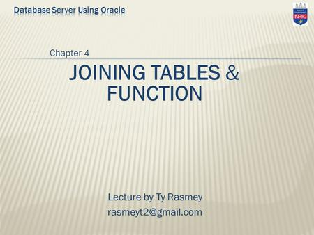 Chapter 4 JOINING TABLES & FUNCTION Lecture by Ty Rasmey