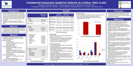 PHARMACIST-MANAGED DIABETES SERVICE IN A RURAL FREE CLINIC Katherine R. Gerrald, PharmD 1,2,3 ; Julie M. Sease, PharmD 1,2 ; Meg Franklin, PharmD, PhD.