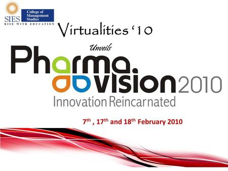 7 th, 17 th and 18 th February 2010 Virtualities '10 Unveils.