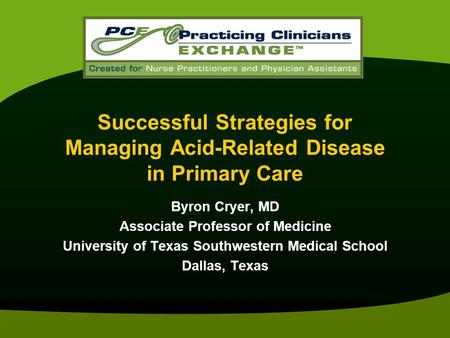 Successful Strategies for Managing Acid-Related Disease in Primary Care Byron Cryer, MD Associate Professor of Medicine University of Texas Southwestern.