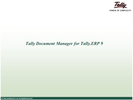 © Tally Solutions Pvt. Ltd. All Rights Reserved Tally Document Manager for Tally.ERP 9.