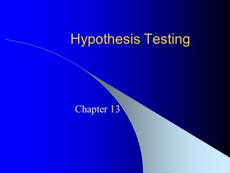 Hypothesis Testing Chapter 13. Hypothesis Testing Decision-making process Statistics used as a tool to assist with decision-making Scientific hypothesis.