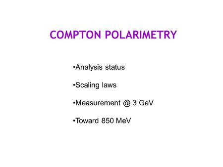 COMPTON POLARIMETRY Analysis status Scaling laws 3 GeV Toward 850 MeV.