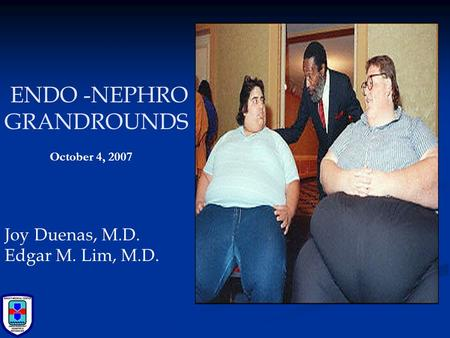ENDO -NEPHRO GRANDROUNDS Joy Duenas, M.D. Edgar M. Lim, M.D. October 4, 2007.
