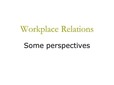 Workplace Relations Some perspectives. INTRODUCTION  Continuing high levels of unemployment, massive foreign debt, declining relative standards of living.