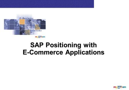 SAP Positioning with E-Commerce Applications. Topics n SAP and E-commerce –SAP strategy –SAP customers drive towards SAP E-Commerce –E-Commerce function.