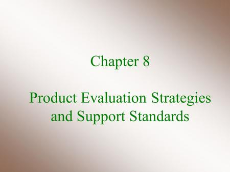 Chapter 8 Product Evaluation Strategies and Support Standards.