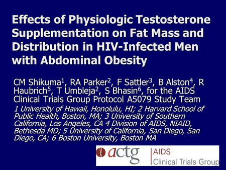 Effects of Physiologic Testosterone Supplementation on Fat Mass and Distribution in HIV-Infected Men with Abdominal Obesity CM Shikuma, RA Parker, F Sattler,