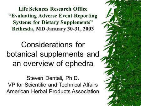 "Life Sciences Research Office ""Evaluating Adverse Event Reporting Systems for Dietary Supplements"" Bethesda, MD January 30-31, 2003 Considerations for."