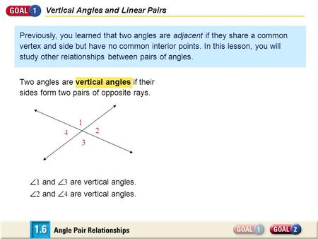 Vertical Angles and Linear Pairs Previously, you learned that two angles are adjacent if they share a common vertex and side but have no common interior.