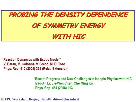 "PROBING THE DENSITY DEPENDENCE OF SYMMETRY ENERGY WITH HIC KITPC Workshop, Beijing, June09, ""Recent Progress and New Challenges in Isospin."