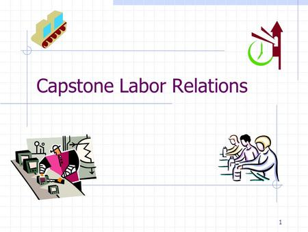 Capstone Labor Relations 1. Pattern bargaining US industrial union practice Select company most likely to provide a generous settlement based on strong.