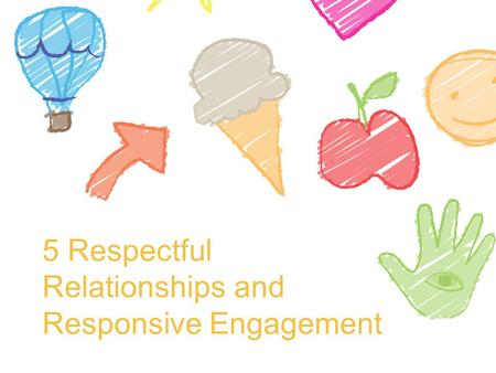 5 Respectful Relationships and Responsive Engagement.