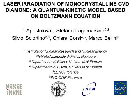 LASER IRRADIATION OF MONOCRYSTALLINE CVD DIAMOND: A QUANTUM-KINETIC MODEL BASED ON BOLTZMANN EQUATION T. Apostolova 1, Stefano Lagomarsino 2,3, Silvio.