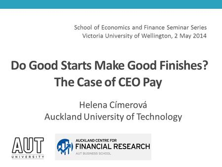 Do Good Starts Make Good Finishes? The Case of CEO Pay Helena Címerová Auckland University of Technology School of Economics and Finance Seminar Series.