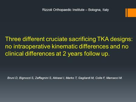 Three different cruciate sacrificing TKA designs: no intraoperative kinematic differences and no clinical differences at 2 years follow up. Bruni D, Bignozzi.