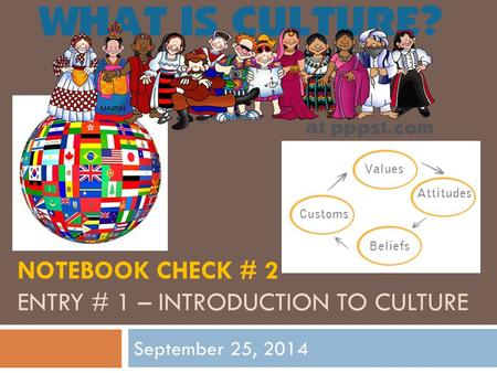 NOTEBOOK CHECK # 2 ENTRY # 1 – INTRODUCTION TO CULTURE September 25, 2014.