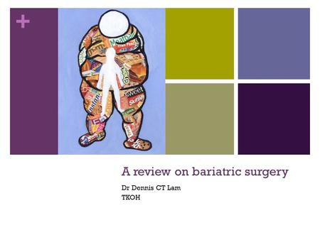 + A review on bariatric surgery Dr Dennis CT Lam TKOH.