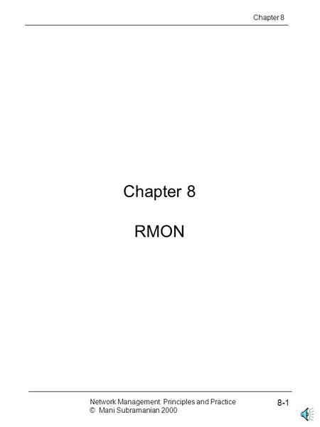 Chapter 8 RMON Chapter 8 Network Management: Principles and Practice © Mani Subramanian 2000 8-1.