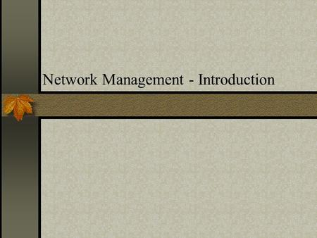 Network Management - Introduction. References Communications Network Management, Kornel Terplan Prentice Hall 1992, 2 nd ed. Managing Inter networks with.