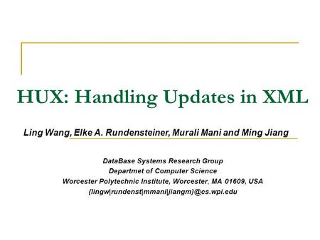 HUX: Handling Updates in XML DataBase Systems Research Group Departmet of Computer Science Worcester Polytechnic Institute, Worcester, MA 01609, USA