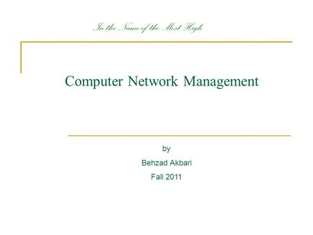 Computer Network Management by Behzad Akbari Fall 2011 In the Name of the Most High.