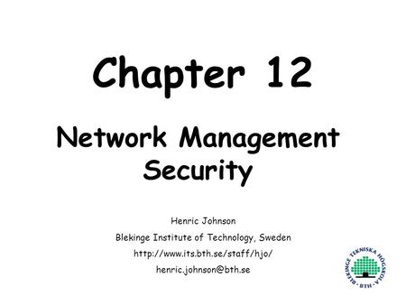 Henric Johnson1 Chapter 12 Network Management Security Henric Johnson Blekinge Institute of Technology, Sweden