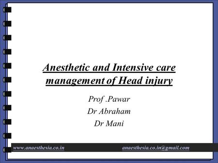 Anesthetic and Intensive care management of Head injury Prof.Pawar Dr Abraham Dr Mani
