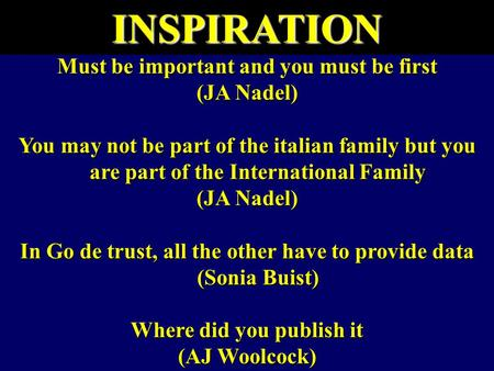 Must be important and you must be first (JA Nadel) You may not be part of the italian family but you are part of the International Family (JA Nadel) In.