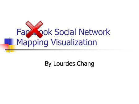 Facebook Social Network Mapping Visualization By Lourdes Chang.