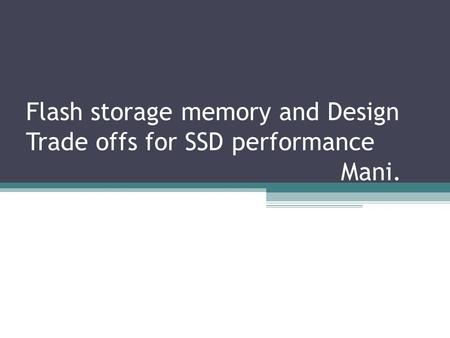 Flash storage memory and Design Trade offs for SSD performance Mani.