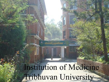 Institution of Medicine Tribhuvan University. Institute of Medicine (IOM) Established in 1972 in a green field of Maharajgunj, approximately 7 km from.
