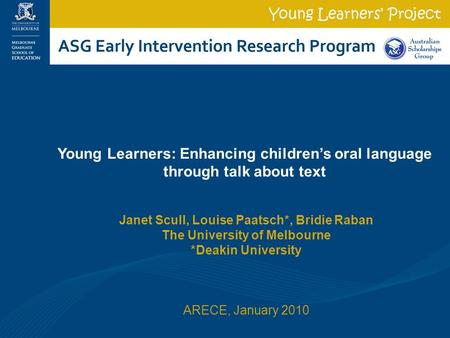 Young Learners: Enhancing children's oral language through talk about text Janet Scull, Louise Paatsch*, Bridie Raban The University of Melbourne *Deakin.