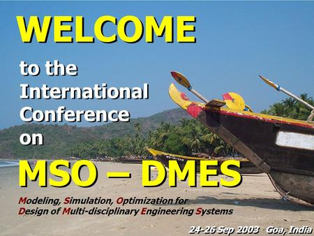 To the International Conference on to the International Conference on MSO – DMES Modeling, Simulation, Optimization for Design of Multi-disciplinary Engineering.