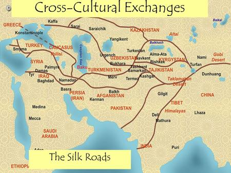 Cross-Cultural Exchanges The Silk Roads. Long Distance Trade & the Silk Roads Network.