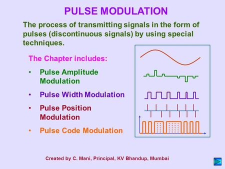 PULSE MODULATION The process of transmitting signals in the form of pulses (discontinuous signals) by using special techniques. The Chapter includes: Pulse.