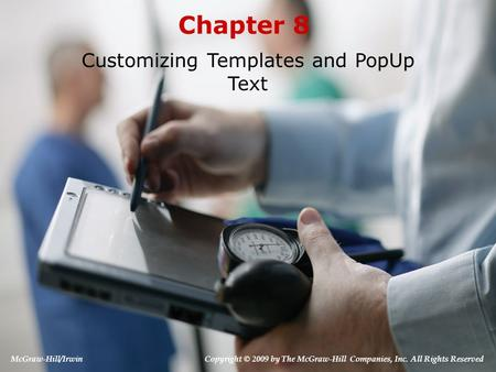 Chapter 8 Customizing Templates and PopUp Text McGraw-Hill/Irwin Copyright © 2009 by The McGraw-Hill Companies, Inc. All Rights Reserved.