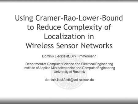 Using Cramer-Rao-Lower-Bound to Reduce Complexity of Localization in Wireless Sensor Networks Dominik Lieckfeldt, Dirk Timmermann Department of Computer.