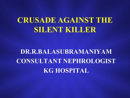 CRUSADE AGAINST THE SILENT KILLER DR.R.BALASUBRAMANIYAM CONSULTANT NEPHROLOGIST KG HOSPITAL.