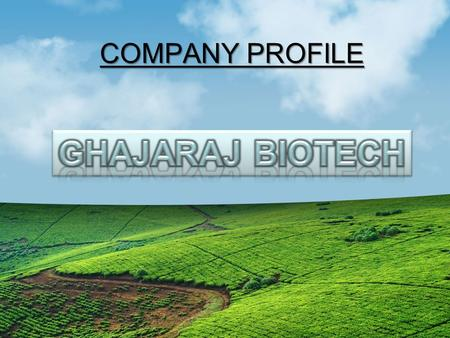 COMPANY PROFILE. ABOUT US We GHAJARAJ BIOTECH is one of the leading companies established in the year 2010 and engaged in importing and Manufacturing.