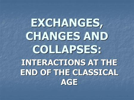 EXCHANGES, CHANGES AND COLLAPSES: