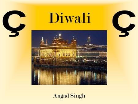 Diwali Angad Singh. Diwali Also celebrated by Hindus and Jains 21 st October 2006 Bandi Chhorh Diwas Many events on this day...