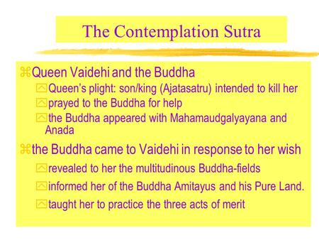 The Contemplation Sutra zQueen Vaidehi and the Buddha yQueen's plight: son/king (Ajatasatru) intended to kill her yprayed to the Buddha for help  the.