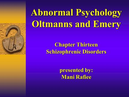 Abnormal Psychology Oltmanns and Emery Chapter Thirteen Schizophrenic Disorders presented by: Mani Rafiee.
