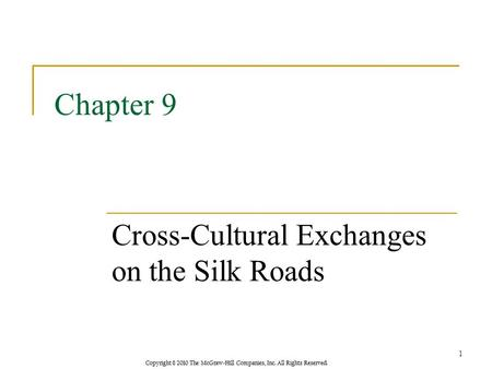 Copyright © 2010 The McGraw-Hill Companies, Inc. All Rights Reserved. Chapter 9 Cross-Cultural Exchanges on the Silk Roads 1.