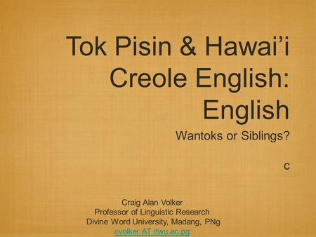 Tok Pisin & Hawai'i Creole English: English