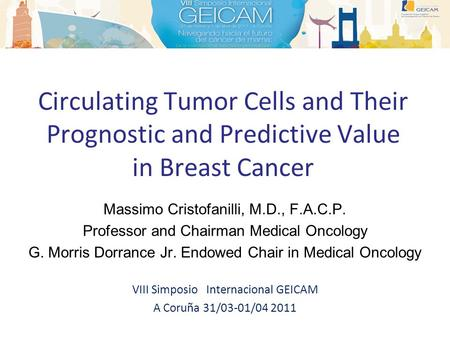 Circulating Tumor Cells and Their Prognostic and Predictive Value in Breast Cancer Massimo Cristofanilli, M.D., F.A.C.P. Professor and Chairman Medical.