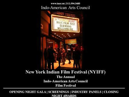 Www.iaac.us | 212.594.3685 Indo-American Arts Council New York Indian Film Festival (NYIFF) The Annual Indo-American Arts Council Film Festival OPENING.