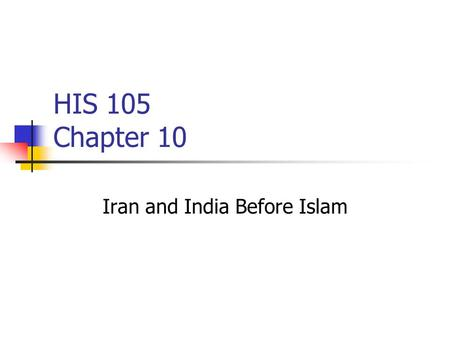 HIS 105 Chapter 10 Iran and India Before Islam. Iran.