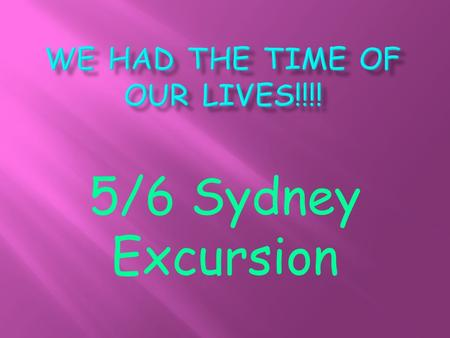5/6 Sydney Excursion  We got off the bus with a spring in our step, then we entered the Y hotel with excitement and waited patiently for our key to.